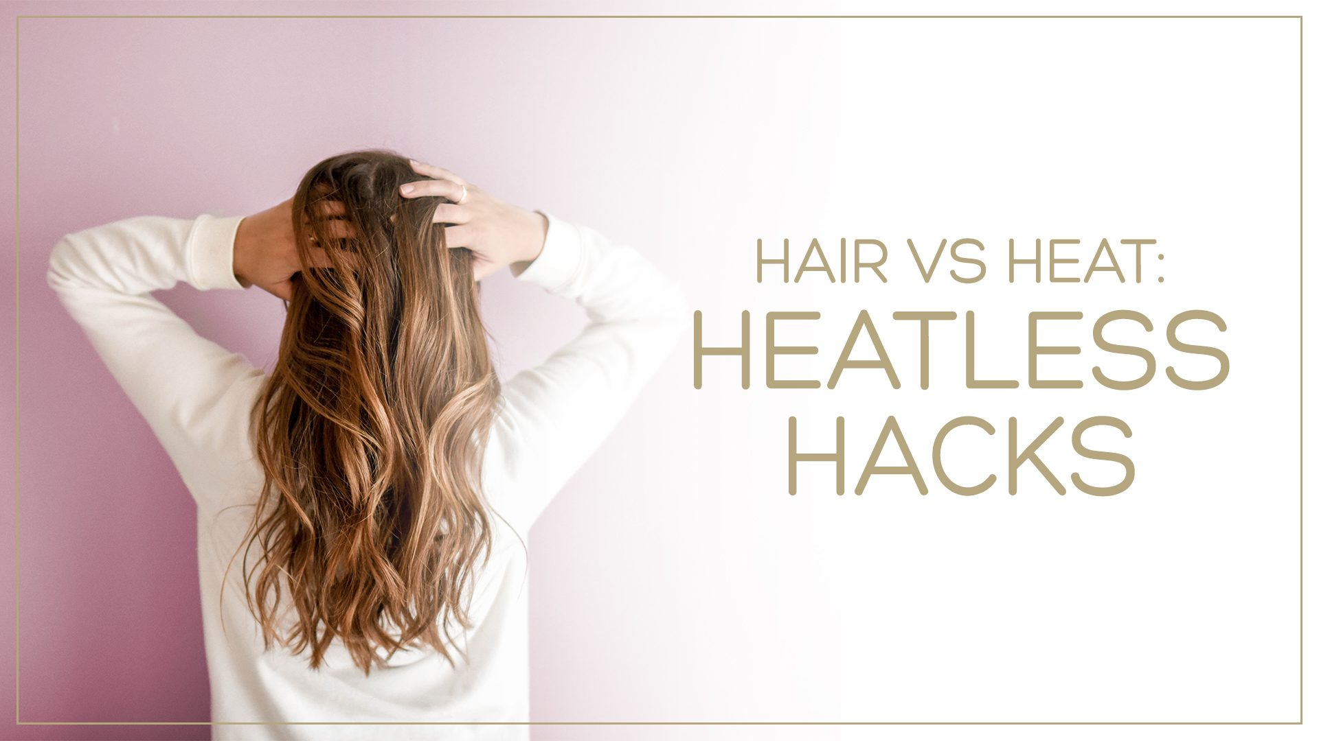 """woman showing off her healthy heart with text beside her that reads """"hair versus heart: heatless hacks"""""""